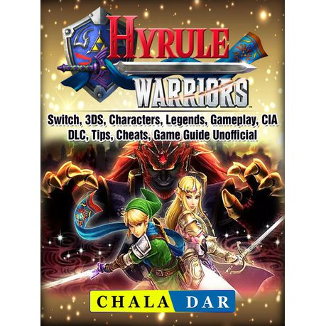 Hyrule Warriors Switch 3ds Characters Legends Gameplay Cia Dlc Tips Cheats Game Guide Unofficial Ebook Buy Online In South Africa Takealot Com