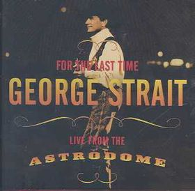 George Strait - For The Last Time - Live From The Astrodome (CD)