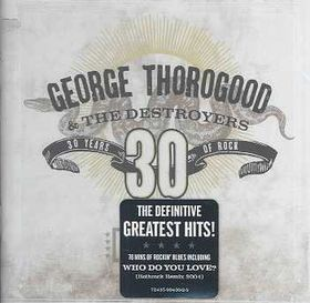 Thorogood George - Greatest Hits -30 Years Of George Thorogood & The Destroyers (CD)