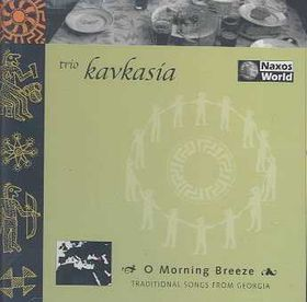 Trio Kavkasia - O Morning Breeze Songs From Georgia (CD)