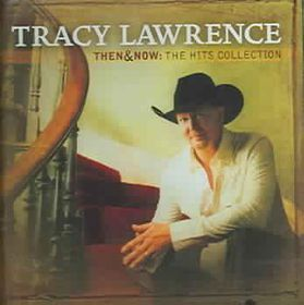 Tracy Lawrence - Then And Now - The Hit Collection (CD)