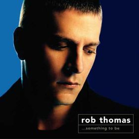 Rob Thomas - Something To Be (CD)