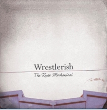 Wrestlerish - The Rude Mechanical (CD)