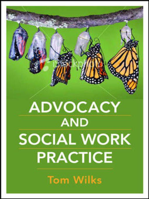advocacy in social work Ethics and values, policy and advocacy, social justice and human rights social work advocacy is the exclusive and mutual representation of a client(s) or a cause in a forum, attempting to systematically influence decision-making in an unjust or unresponsive.