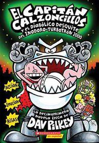 El Capitan Calzoncillos y El Diabolico Desquite del Inodoro Turbotron 2000 (Capitan Calzoncillos #11)