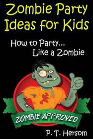 Zombie Party Ideas for Kids: How to Party Like a Zombie