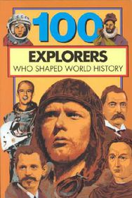 100 Explorers Who Shaped World History (100 Series)