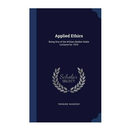 Applied Ethics: Being One of the William Belden Noble Lectures for