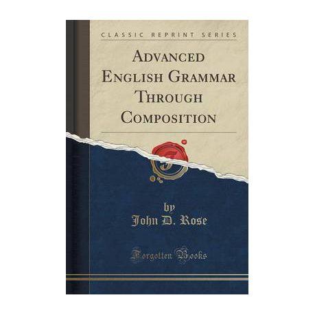 fe9d90be5cc Advanced English Grammar Through Composition (Classic Reprint)
