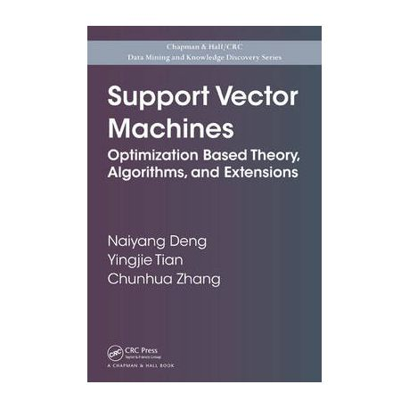 Support vector machines : optimization based theory, algorithms, and extensions