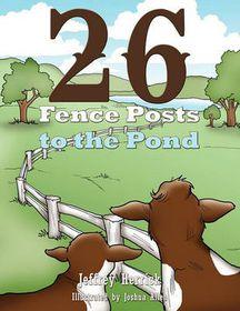 Twenty-Six Fence Posts to the Pond