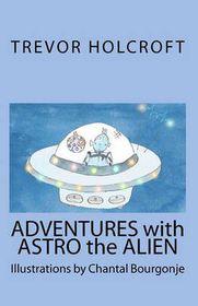 Adventures with Astro the Alien