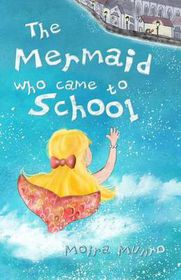 The Mermaid Who Came to School - Colour Edition