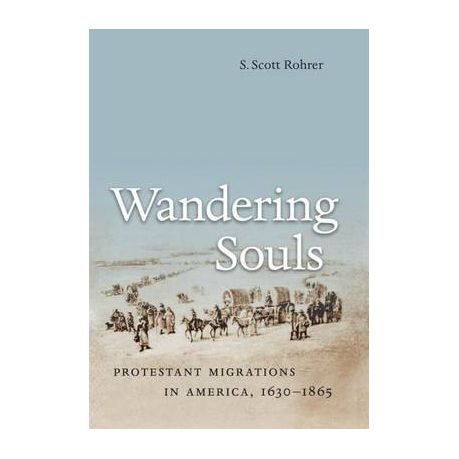 Wandering Souls: Protestant Migrations in America, 1630-1865