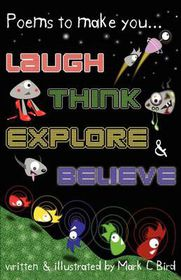 Poems to Make You... Laugh, Think, Explore & Believe