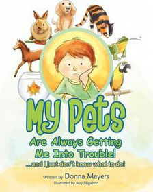 My Pets Are Always Getting Me Into Trouble!