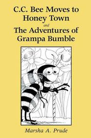 C.C. Bee Moves to Honey Town and the Adventures of Grampa Bumble