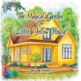 The Magical Garden of the Little Yellow House