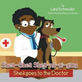 Shea-Shea Shea-Na-Ni-Gans Shea Goes to the Doctor