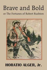 Brave and Bold or the Fortunes of Robert Rushton