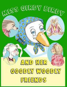 Miss Girdy Birdy and Her Goodly Woodly Friends