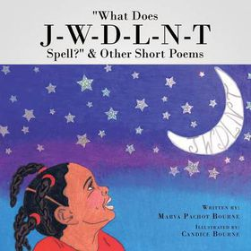 What Does J-W-D-L-N-T Spell? & Other Short Poems