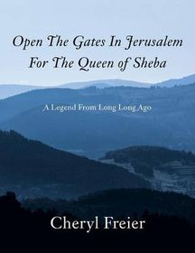 Open the Gates in Jerusalem for the Queen of Sheba
