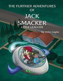 The Further Adventures of Jack Smacker Little Leaguer