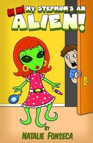 Oh No! My Stepmom's an Alien!