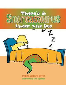 There's a Snoreasaurus Under the Bed