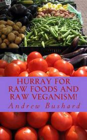 Hurray for Raw Foods and Raw Veganism!