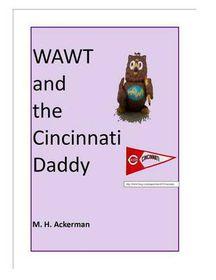 Wawt and the Cincinnati Daddy