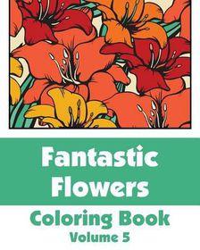 Fantastic Flowers Coloring Book (Volume 5)