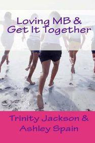 Loving MB & Get It Together