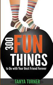 300 Fun Things to Do with Your Best Friend Forever (Bff)