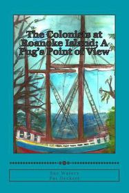 The Colonists at Roanoke Island; A Pug's Point of View