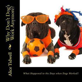 What Happened to the Days When Dogs Worked?