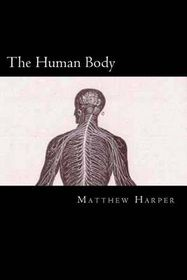 The Human Body: A Fascinating Book Containing Human Body Facts, Trivia, Images & Memory Recall Quiz