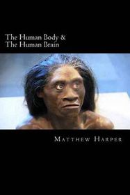 The Human Body & the Human Brain: A Fascinating Book Containing Human Body & Brain Facts, Trivia, Images & Memory Recall Quiz