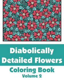 Diabolically Detailed Flowers Coloring Book (Volume 2)