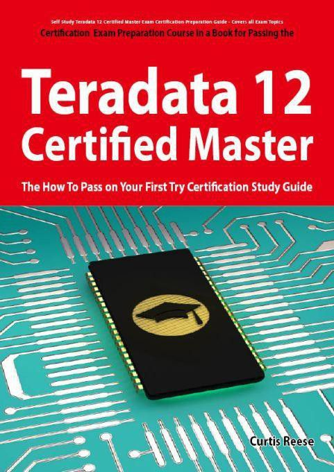 Teradata 12 Certified Master Exam Preparation Course In A Book For ...