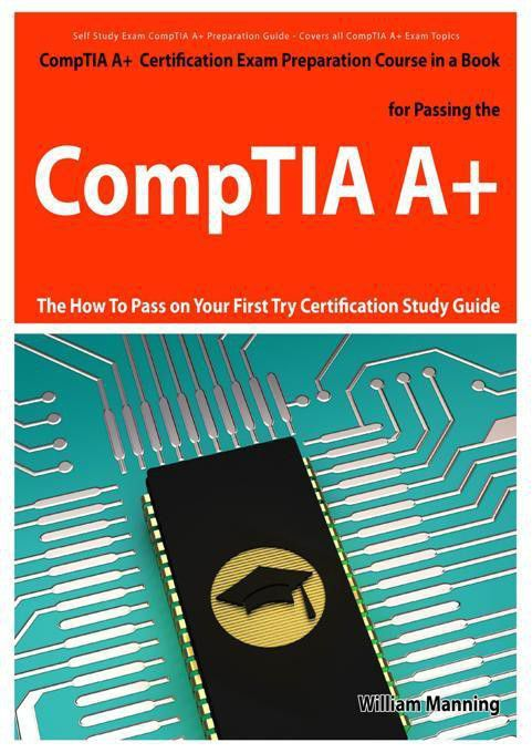 Comptia A Exam Preparation Course In A Book For Passing The Comptia