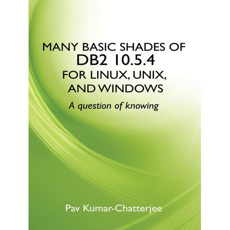 Many Basic Shades of DB2 10 5 4 for Linux, UNIX, and Windows (eBook)