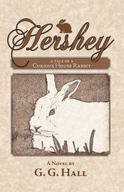 Hershey, a Tale of a Curious House Rabbit
