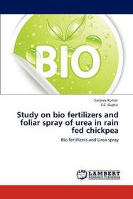 Study on Bio Fertilizers and Foliar Spray of Urea in Rain Fed Chickpea