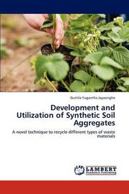 Development and Utilization of Synthetic Soil Aggregates