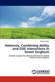Heterosis, Combining Ability and Gxe Interactions in Sweet Sorghum
