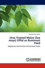 Urea Treated Maize (Zea Mays) Offal as Ruminant Feed