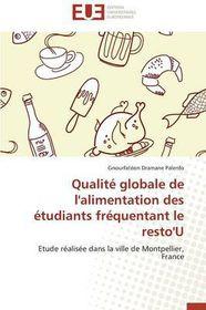 Qualite Globale de L'Alimentation Des Etudiants Frequentant Le Resto'u = Qualita(c) Globale de L'Alimentation Des A(c)Tudiants Fra(c)Quentant Le Resto