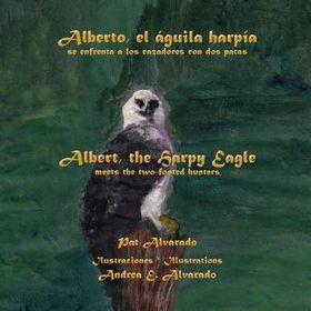 Alberto, El Aguila Harpia, Se Enfrenta a Los Cazadores Con DOS Patas * Albert, the Harpy Eagle, Meets the Two-Footed Hunters